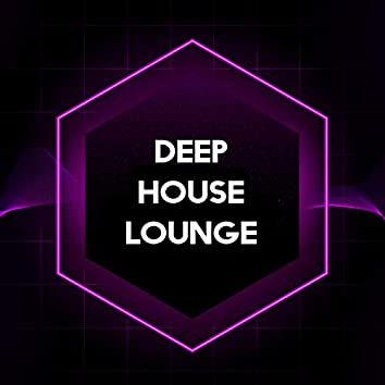 Deep House Lounge (Chillax Day & Night)