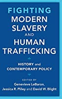 Fighting Modern Slavery and Human Trafficking: History and Contemporary Policy (Slaveries since Emancipation)