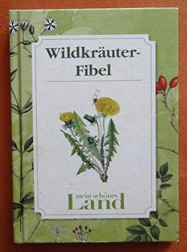 Wildkräuter-Fibel / Wildkräuterfibel - Mein schönes Land [Illustrierte Ausgabe]