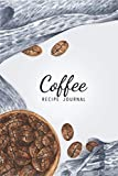 COFFEE RECIPE JOURNAL: A blank cookbook to write on your favorite coffee recipes - 6x9 in, 110 Pages...