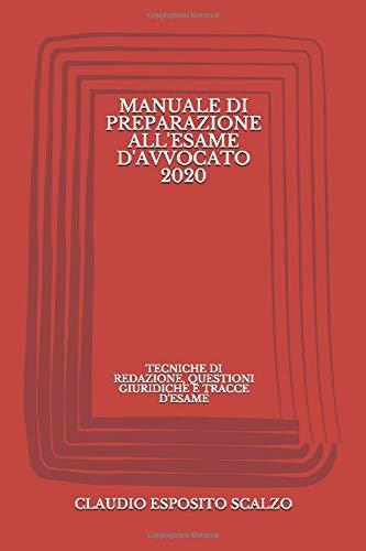Manuale di preparazione all'esame d'avvocato 2020: Tecniche di redazione, questioni giuridiche e tracce d'esame