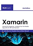Xamarin: Xamarin for beginners , Building Your First Mobile App with C# .NET and Xamarin - 4nd Edition