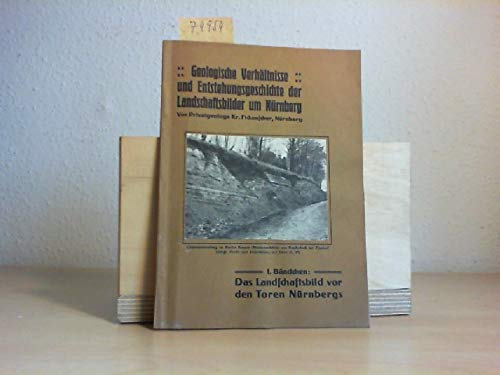 Geologische Verhältnisse und Entstehungsgeschichte der Landschaftsbilder um Nürnberg- 1. Bändchen : Das Landschaftsbild vor den Toren Nürnbergs