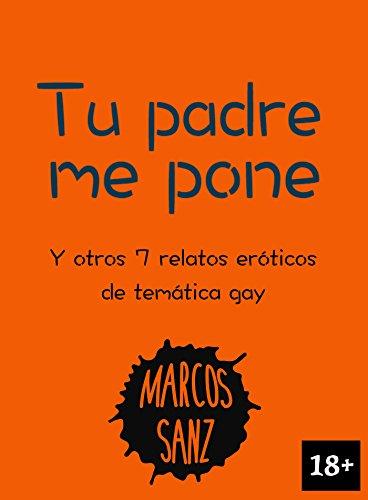 Tu padre me pone: Y otros 7 relatos eróticos de temática gay (Spanish Edition)