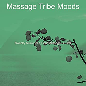 Swanky Music for 1 Hour Massage - Guitar