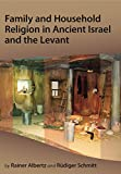 Family and Household Religion in Ancient Israel and the Levant - Rudiger Schmitt
