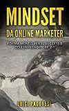 MINDSET da Online Marketer: Forma Mentis per il Successo dell'Imprenditore 2.0 (Business Mindset Vol. 1)