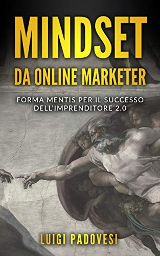 MINDSET da Online Marketer: Forma Mentis per il Successo dell'Imprenditore 2.0 (Business...