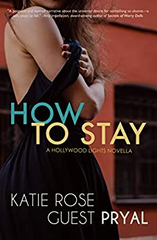 How to Stay: A Hollywood Lights Novella (Hollywood Lights Series Book 4) by [Katie Rose Guest Pryal]