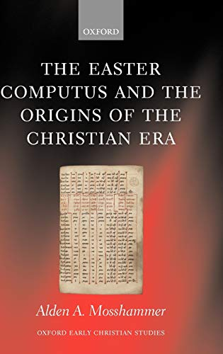 The Easter Computus and the Origins of the Christian Era (Oxford Early Christian Studies)