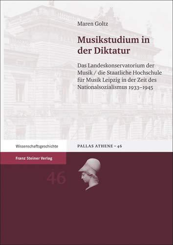 Musikstudium in der Diktatur: Das Landeskonservatorium der Musik / die Staatliche Hochschule für Musik Leipzig in der Zeit des Nationalsozialismus 1933-1945 (Pallas Athene)
