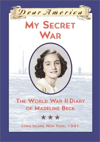 My Secret War: The World War II Diary of Madeline Beck, Long Island, New York 1941 (Dear America Series)