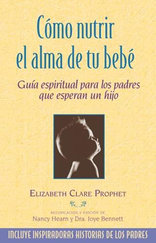 Cómo nutrir el alma de tu bebé: Guía espiritual para los padres que esperan un hijo