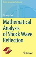 Mathematical Analysis of Shock Wave Reflection (Series in Contemporary Mathematics (4))