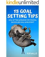 15 Goal Setting Tips: Goal Setting Workbook For Personal Success And Goal Achievement: Goal Setting Workbook For Personal Success And Goal Achievement (Discover how to increase your productivity 4)