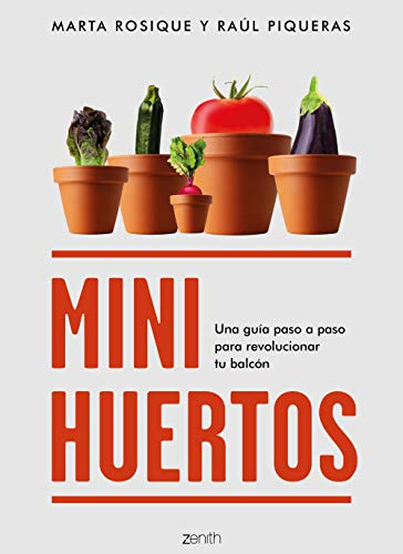 Minihuertos: Una guía paso a paso para revolucionar tu balcón (Zenith Green)