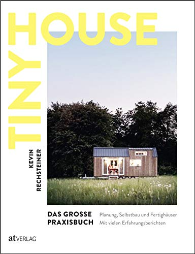 Tiny House – Das grosse Praxisbuch: Planung, Selbstbau und Fertighäuser. Mit vielen Erfahrungsberichten