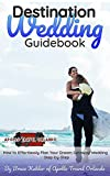 Destination Wedding Guidebook: How to Effortlessly Plan Your Dream Getaway Wedding – Step-by-Step (English Edition)