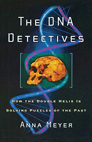 The DNA Detectives: How the Double Helix is Solving Puzzles of the Past