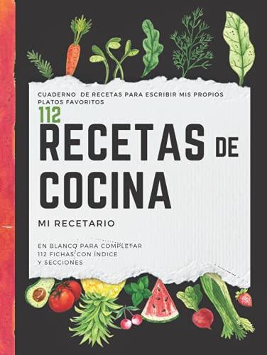 Cuaderno de recetas para escribir mis propios platos favoritos -112 Recetas de Cocina - Mi recetario en blanco para completar 112 fichas con índice y ... para mujer y hombre que le guste cocinar