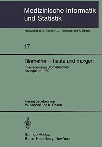 Biometrie - heute und morgen: Interregionales Biometrisches Kolloquium 1980 der Deutschen Region und Region Österreich ― Schweiz der Internationalen ... Biometrie und Epidemiologie (17), Band 17)
