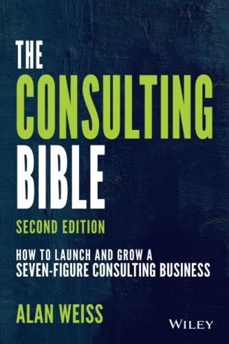 Compare Textbook Prices for The Consulting Bible: How to Launch and Grow a Seven-Figure Consulting Business Second Edition ISBN 9781119776871 by Weiss, Alan
