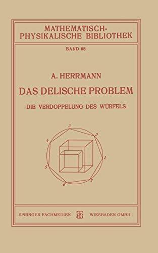 Das Delische Problem: Die Verdoppelung des Würfels (Mathematisch-physikalische Bibliothek)