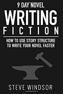 Nine Day Novel-Writing: 10K a Day, How to Write a Novel in 9 Days, Structuring Your Novel For Speed