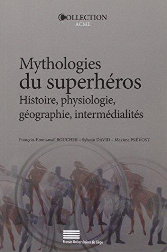 Mythologies du Superheros. Histoire, Physiologie, Geographie, Interme Dialites