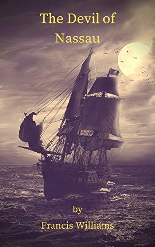 The Devil of Nassau: An 18th Century Pirate Adventure Novel (English Edition)