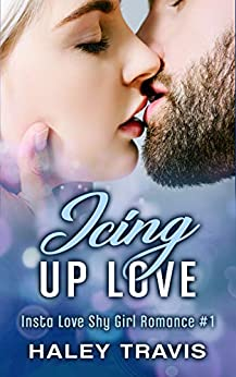 Icing Up Love: Insta Love Shy Girl Romance #1 by [Haley Travis]
