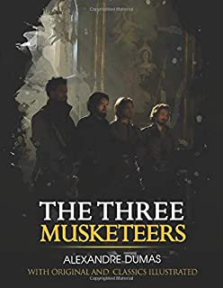 The Three Musketeers: illustrated and Original Classic Novel