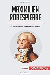 Maximilien Robespierre: El incorruptible defensor del pueblo