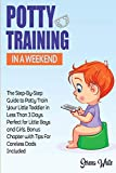 Potty Training in A Weekend: The Step-By-Step Guide to Potty Train Your Little Toddler in Less than 3 Days. Perfect for Little Boys and Girls. Bonus ... Dads Included (Montessori Toddler Discipline)