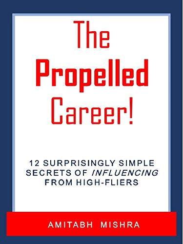 The Propelled Career!: 12 Surprisingly Simple Secrets of Influencing from High-Fliers (English Edition)