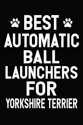 Best Automatic Ball Launchers For Yorkshire Terrier: Blank Lined Journal for Dog Lovers, Dog Mom, Dog Dad and Pet Owners