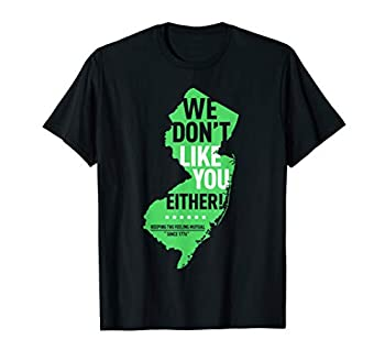 We Don t Like You Either New Jersey New York Rivalry T-Shirt