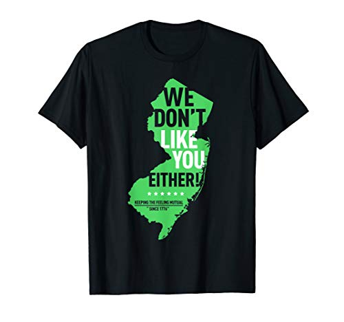 We Don't Like You Either New Jersey New York Rivalry T-Shirt