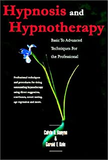 Hypnosis and Hypnotherapy Basic to Advanced Techniques for the Professional