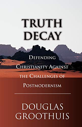 Image of Truth Decay: Defending Christianity Against the Challenges of Postmodernism