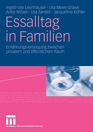 Essalltag in Familien: Ernährungsversorgung zwischen privatem und öffentlichem Raum (German Edition)