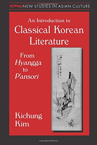 An Introduction to Classical Korean Literature: From Hyangga to P'ansori: From Hyangga to P'ansori (New Studies in Asian Culture)