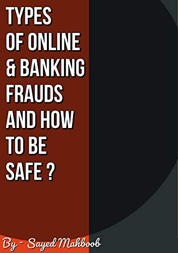 Types Of Online & Banking Frauds And How To Be Safe ?: Online Banking Scams and tips to be safe by [Sayed Mahboob Hasan Hashmi]