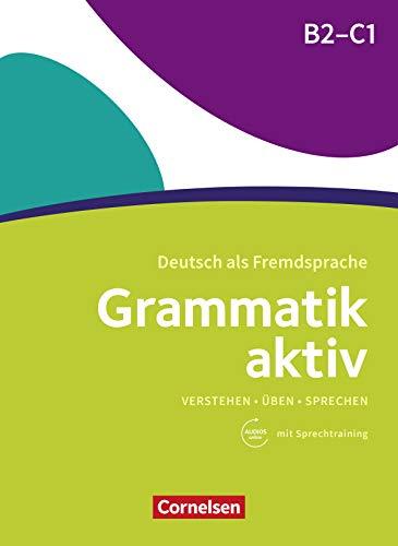 Grammatik aktiv / B2/C1 - Üben, Hören, Sprechen: Übungsgrammatik mit Audios online (Grammatik aktiv - Deutsch als Fremdsprache)