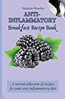 Anti-Inflammatory Breakfast Recipe Book: A varied collection of recipes for your anti inflammatory diet