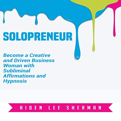 Solopreneur: Become a Creative and Driven Business Woman with Subliminal Affirmations and Hypnosis audiobook cover art