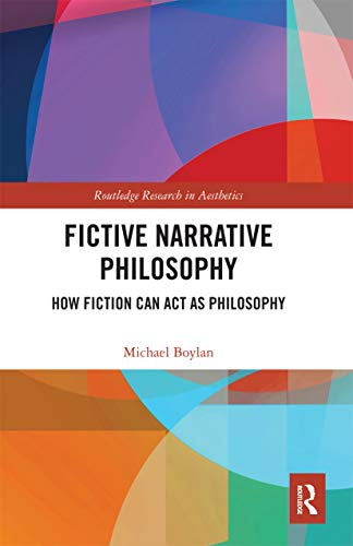 Fictive Narrative Philosophy: How Fiction Can Act as Philosophy (Routledge Research in Aesthetics)