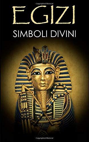 EGIZI Simboli Divini.: Storia, Divinità, Animali, Amuleti e Simboli Sacri.