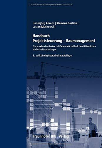 Handbuch Projektsteuerung - Baumanagement.: Ein praxisorientierter Leitfaden mit zahlreichen Hilfsmitteln und Arbeitsunterlagen.