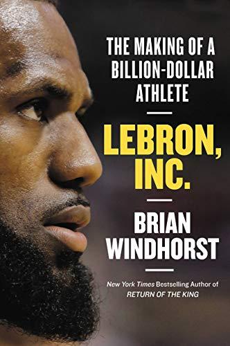LeBron, Inc.: The Making of a Billion-Dollar Athlete (English Edition)
